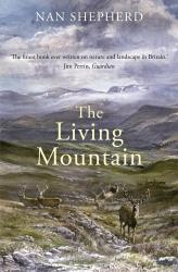 Nan Shepherd: The Living Mountain: A Celebration of the Cairngorm Mountains of Scotland