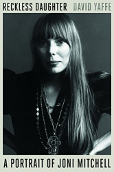 David Yaffe: Reckless Daughter: A Portrait of Joni Mitchell