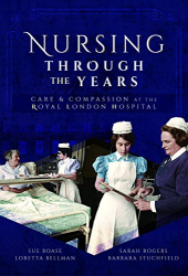 Loretta Bellman: Nursing Through the Years: Care and Compassion at the Royal London Hospital
