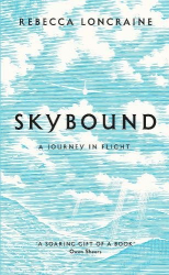 Rebecca Loncraine: Skybound: A Journey In Flight