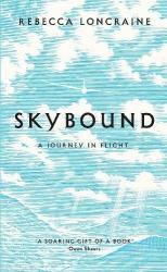 Rebecca Loncraine: Skybound: A Journey In Flight