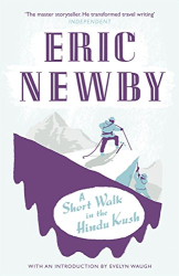 Eric Newby: A Short Walk in the Hindu Kush