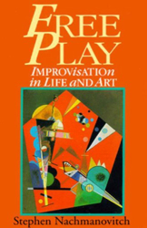 Stephen Nachmanovitch: Free Play: Improvisation in Life and the Arts