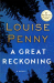 Louise Penny: A Great Reckoning: A Novel