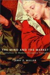 Jerry Z. Muller: The Mind and the Market : Capitalism in Modern European Thought