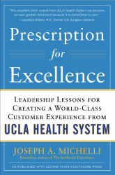 Joseph Michelli: Prescription for Excellence: Leadership Lessons for Creating a World Class Customer Experience from UCLA Health System