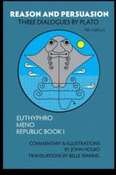John Holbo, Belle Waring: Reason and Persuasion: Three Dialogues By Plato: Euthyphro, Meno, Republic Book I
