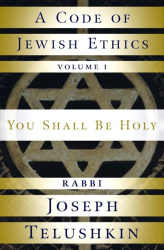 "Joseph Telushkin: ""A Code of Jewish Ethics:  You Shall Be Holy"""