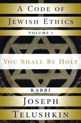 """Joseph Telushkin: """"A Code of Jewish Ethics:  You Shall Be Holy"""""""