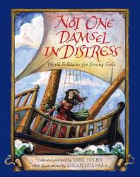 Jane Yolen: Not One Damsel in Distress: World Folktales for Strong Girls
