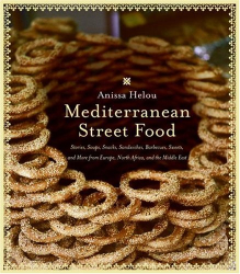Anissa Helou: Mediterranean Street Food: Stories, Soups, Snacks, Sandwiches, Barbecues, Sweets, and More from Europe, North Africa, and the Middle East