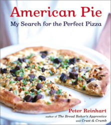 Peter Reinhart: American Pie: My Search for the Perfect Pizza