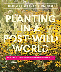 Thomas Rainer: Planting in a Post-Wild World: Designing Plant Communities for Resilient Landscapes