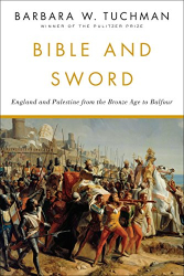 Barbara W. Tuchman: Bible and Sword: England and Palestine from the Bronze Age to Balfour