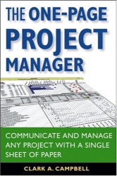 Clark A. Campbell: The One-Page Project Manager: Communicate and Manage Any Project With a Single Sheet of Paper