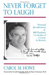 Carol M. Howe: Never Forget To Laugh: Personal Recollections of Bill Thetford, Co-Scribe of A Course In Miracles