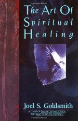 Joel S. Goldsmith: The Art of Spiritual Healing