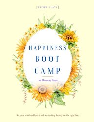 Glass, Jacob: Happiness Boot Camp Morning Pages: