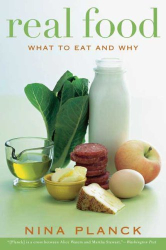 Nina Planck: Real Food: What to Eat and Why