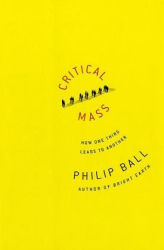 Philip Ball: Critical Mass: How One Thing Leads to Another