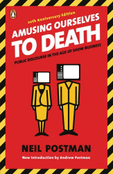 Neil Postman: Amusing Ourselves to Death: Public Discourse in the Age of Show Business