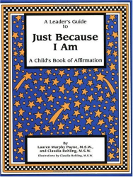 Lauren Murphy Payne and Claudia Rohling, L.C.S.W: A Leader's Guide to Just Because I Am: A Child's Book of Affirmation