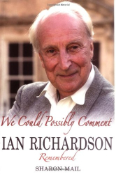 Sharon Mail: We Could Possibly Comment - Ian Richardson Remembered
