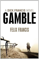 Felix Francis: Gamble (Dick Francis Novel)