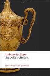 Anthony Trollope: The Duke's Children (Oxford World's Classics)
