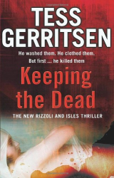 Tess Gerritsen: Keeping the Dead: (Rizzoli & Isles series 7)