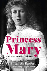 Elisabeth Basford: Princess Mary: The First Modern Princess