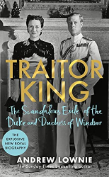 Andrew Lownie: Traitor King: The Scandalous Exile of the Duke and Duchess of Windsor