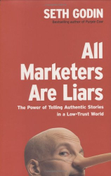 Seth  Godin: All Marketers Are Liars : The Power of Telling Authentic Stories in a Low-Trust World