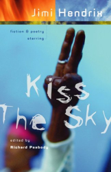 : Kiss the Sky: Fiction & Poetry Starring Jimi Hendrix
