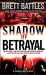 Brett Battles: Shadow of Betrayal: A Jonathan Quinn Novel