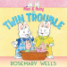Rosemary Wells: Max & Ruby and Twin Trouble (A Max and Ruby Adventure)