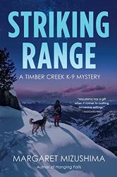 Mizushima, Margaret: Striking Range: A Timber Creek K-9 Mystery