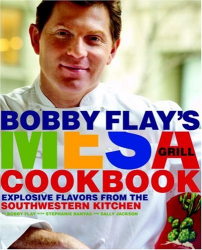 Bobby Flay: Bobby Flay's Mesa Grill Cookbook: Explosive Flavors from the Southwestern Kitchen