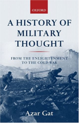 Azar Gat: A History of Military Thought: From the Enlightenment to the Cold War