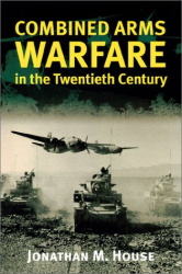 Jonathan M. House: Combined Arms Warfare in the Twentieth Century
