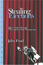John H. Fund: Stealing Elections: How Voter Fraud Threatens Our Democracy