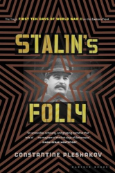 Constantine Pleshakov: Stalin's Folly: The Tragic First Ten Days of WWII on the Eastern Front