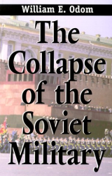 William E. Odom: The Collapse of the Soviet Military