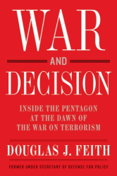 Douglas J. Feith: War and Decision: Inside the Pentagon at the Dawn of the War on Terrorism