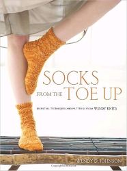 Wendy D. Johnson: Socks from the Toe Up: Essential Techniques and Patterns from Wendy Knits