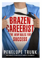 Penelope Trunk: Brazen Careerist: The New Rules for Success