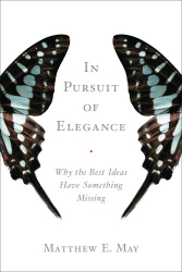 Matthew E. May: In Pursuit of Elegance: Why the Best Ideas Have Something Missing