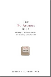 : The No Asshole Rule: Building a Civilized Workplace and Surviving One That Isn't