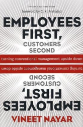 Vineet Nayar: Employees First, Customers Second: Turning Conventional Management Upside Down