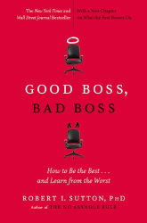 Robert I. Sutton: Good Boss, Bad Boss: How to Be the Best... and Learn from the Worst